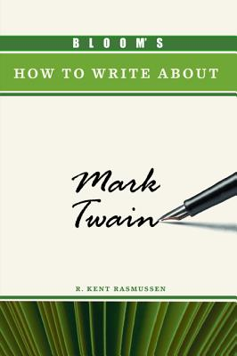 Bloom's How to Write About Mark Twain By Rasmussen, R. Kent/ Bloom, Harold (INT)