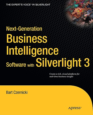 Next-Generation Business Intelligence Software With Silverlight 3 By Czernicki, Bart